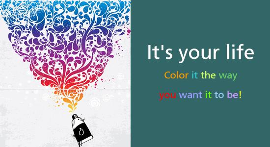 It's your life, color it the way you want it to be.